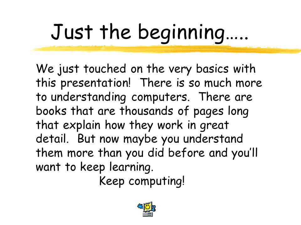 Just the beginning…..We just touched on the very basics with this presentation.