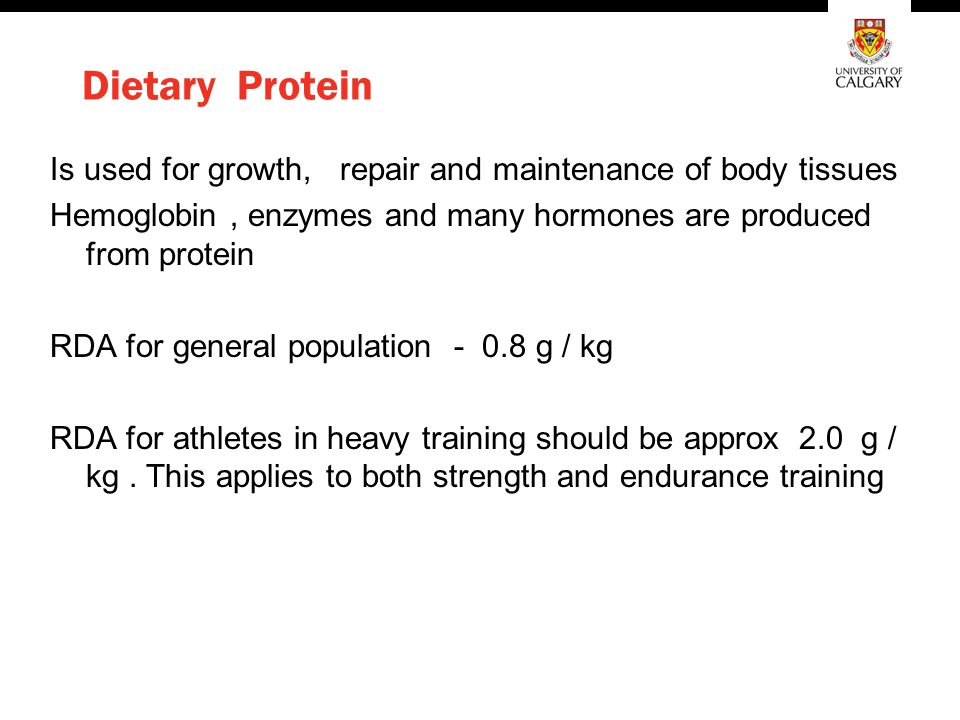 Dietary Protein Is used for growth, repair and maintenance of body tissues Hemoglobin, enzymes and many hormones are produced from protein RDA for gen
