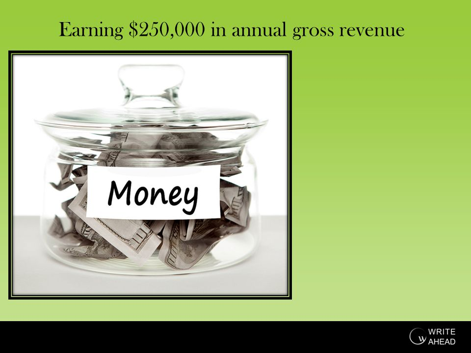 Earning $250,000 in annual gross revenue