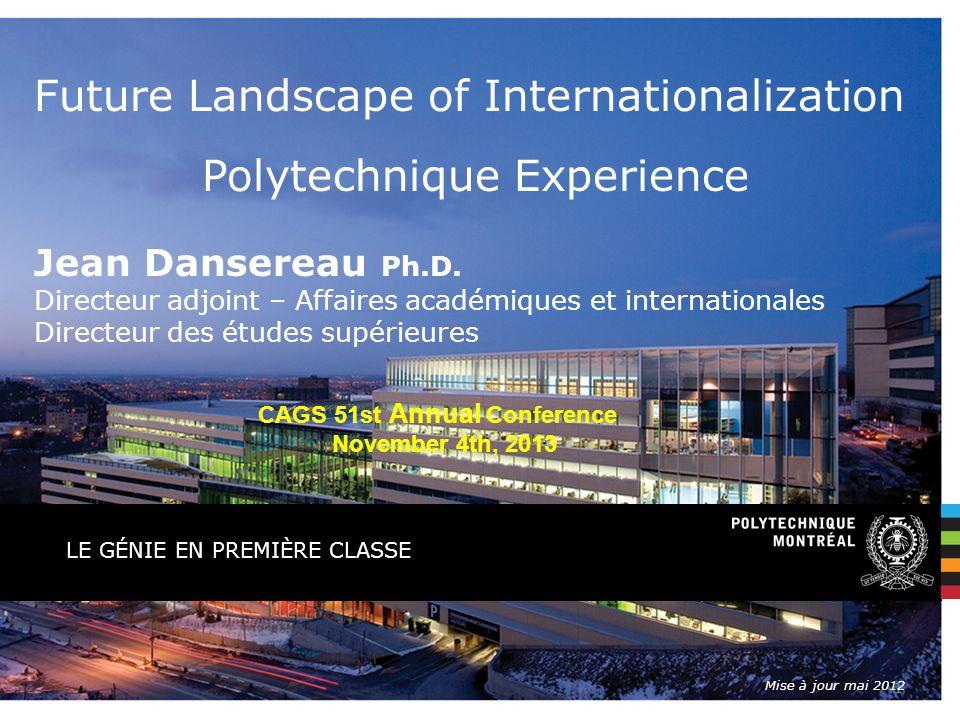 LE GÉNIE EN PREMIÈRE CLASSE L'avenir de l'internationalisation Future Landscape of Internationalization Expérience de Polytechnique Jean Dansereau Ph.D.