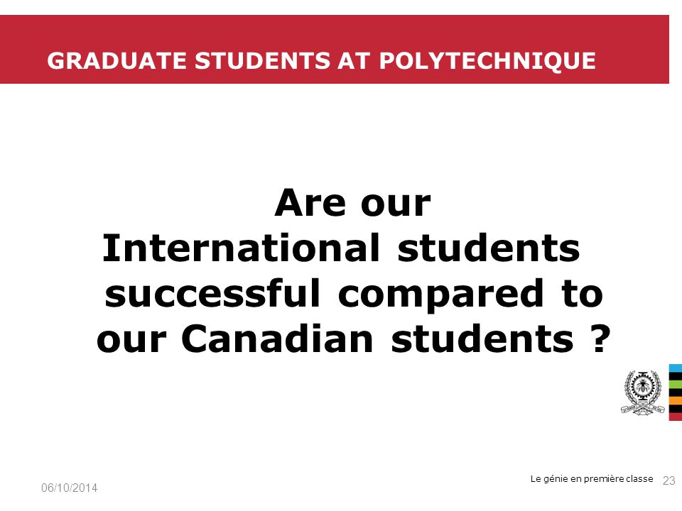 Le génie en première classe Are our International students successful compared to our Canadian students .