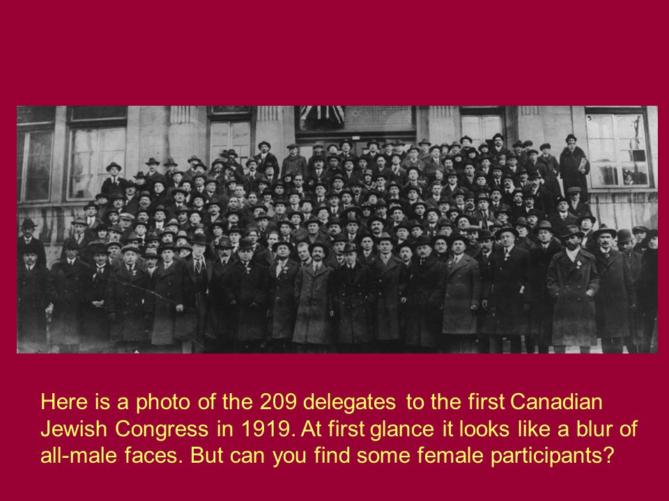 Here is a photo of the 209 delegates to the first Canadian Jewish Congress in 1919. At first glance it looks like a blur of all-male faces. But can yo