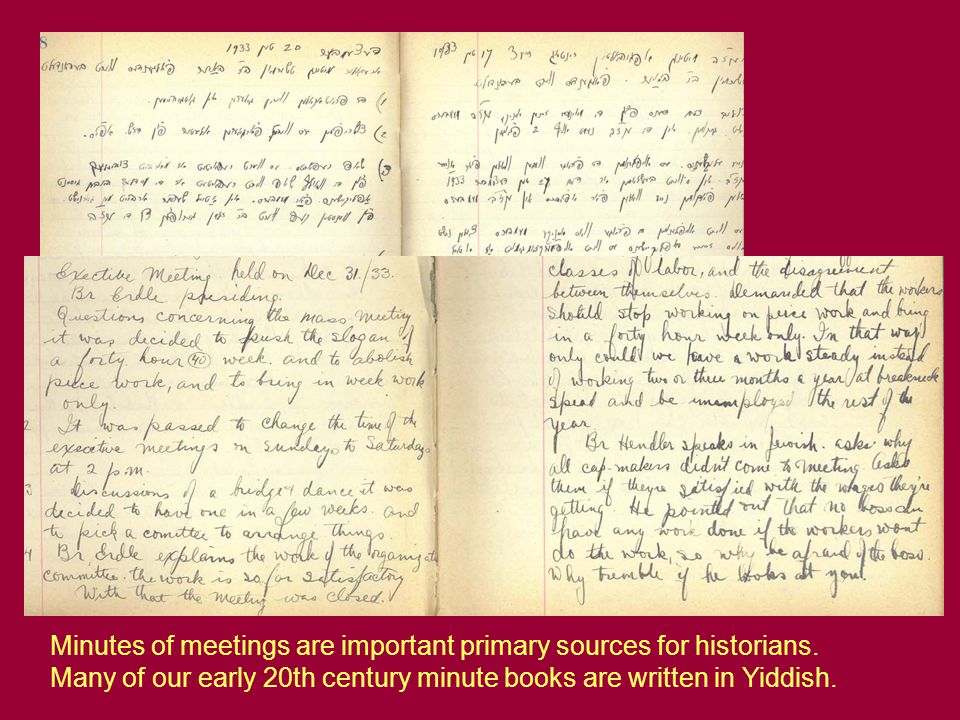 Minutes of meetings are important primary sources for historians. Many of our early 20th century minute books are written in Yiddish.