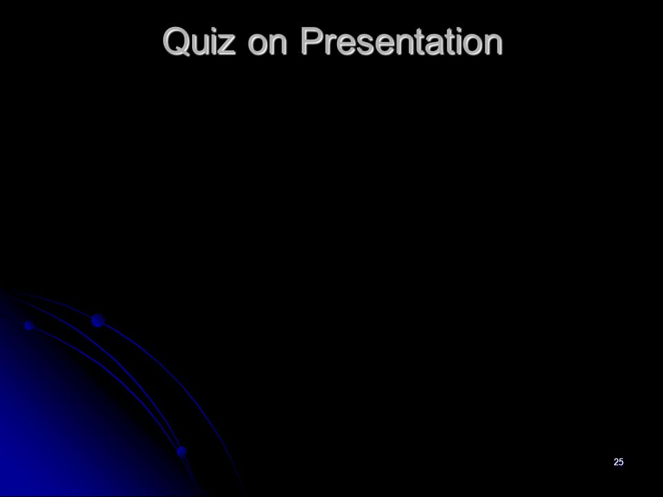 25 Quiz on Presentation