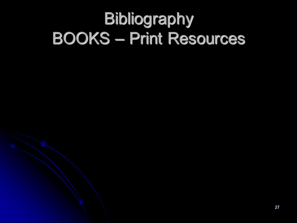 27 Bibliography BOOKS – Print Resources