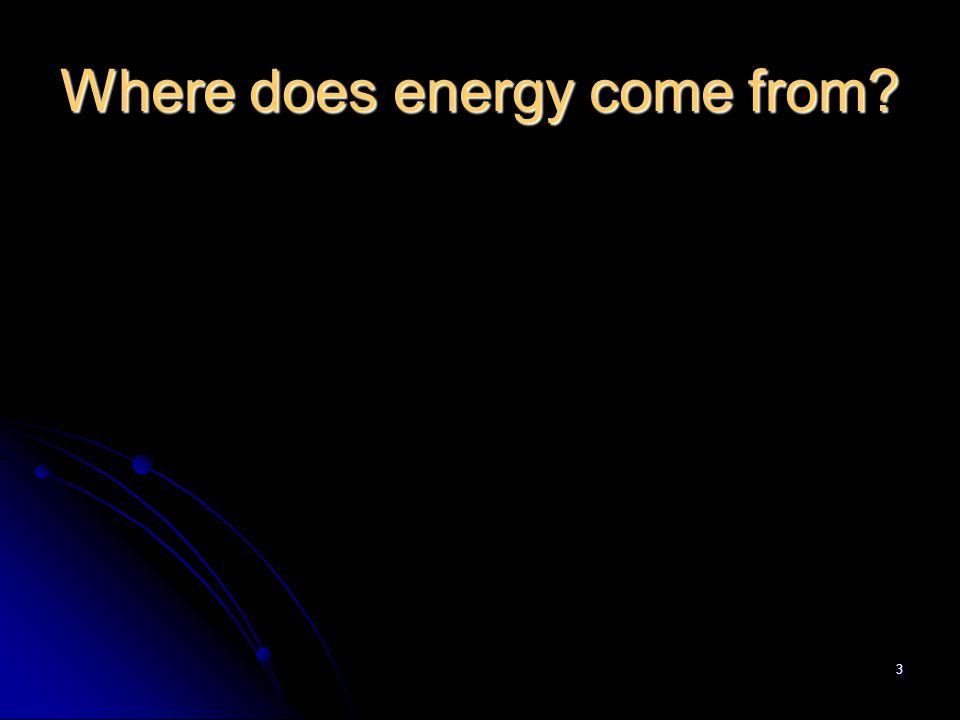 3 Where does energy come from