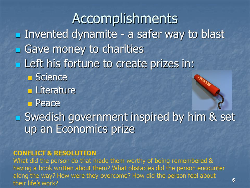 6 Accomplishments Invented dynamite - a safer way to blast Invented dynamite - a safer way to blast Gave money to charities Gave money to charities Le