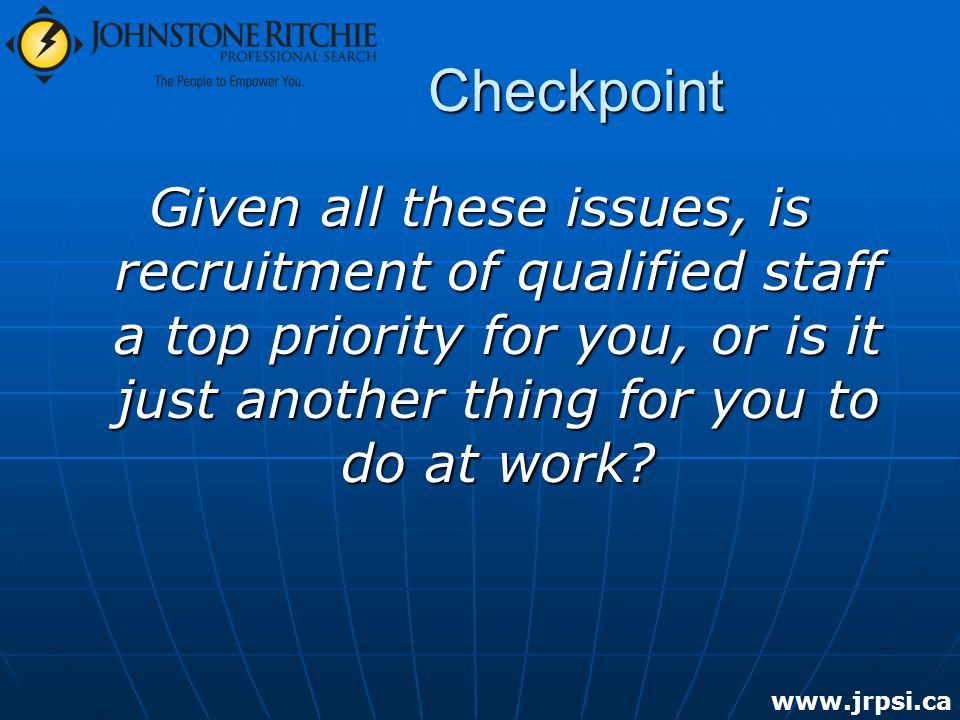 Checkpoint Given all these issues, is recruitment of qualified staff a top priority for you, or is it just another thing for you to do at work.