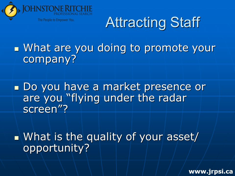 Attracting Staff What are you doing to promote your company.