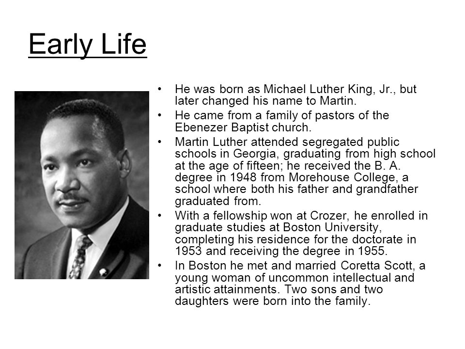 Early Life He was born as Michael Luther King, Jr., but later changed his name to Martin.