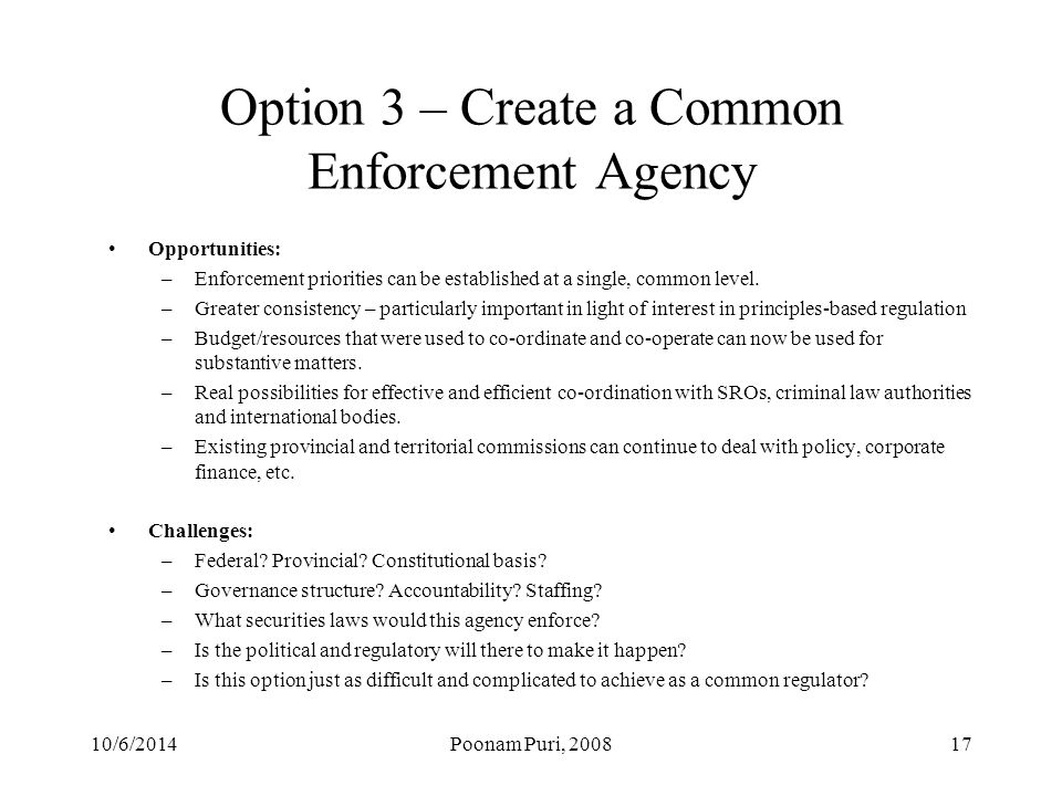 Option 3 – Create a Common Enforcement Agency Opportunities: –Enforcement priorities can be established at a single, common level.