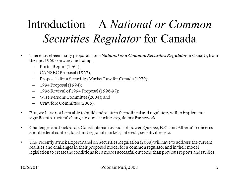10/6/2014Poonam Puri, 20083 Introduction – Enforcement In contemporary debates on securities regulation in Canada, enforcement effectiveness is a top priority for all capital markets participants.