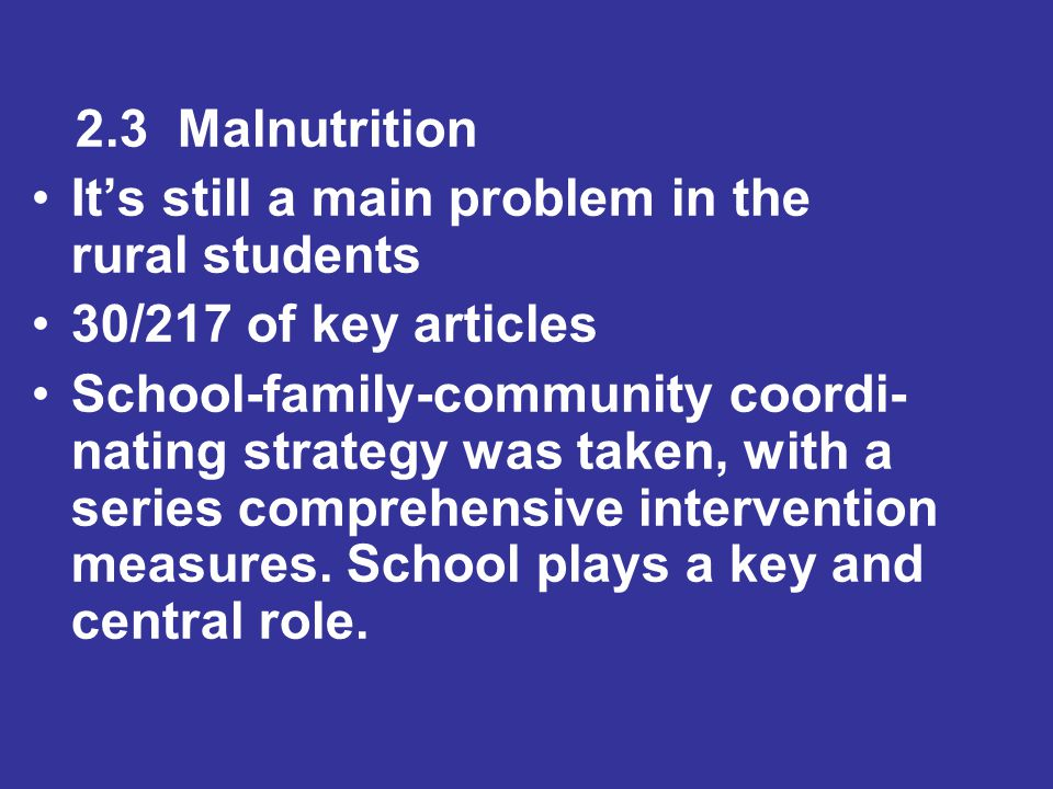 2.3 Malnutrition It's still a main problem in the rural students 30/217 of key articles School-family-community coordi- nating strategy was taken, with a series comprehensive intervention measures.