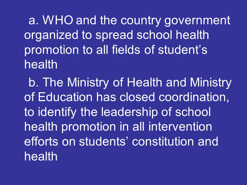 a. WHO and the country government organized to spread school health promotion to all fields of student's health b. The Ministry of Health and Ministry