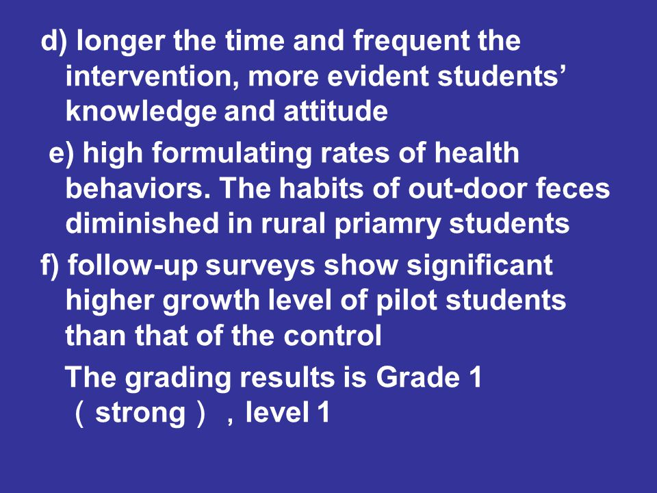 d) longer the time and frequent the intervention, more evident students' knowledge and attitude e) high formulating rates of health behaviors.
