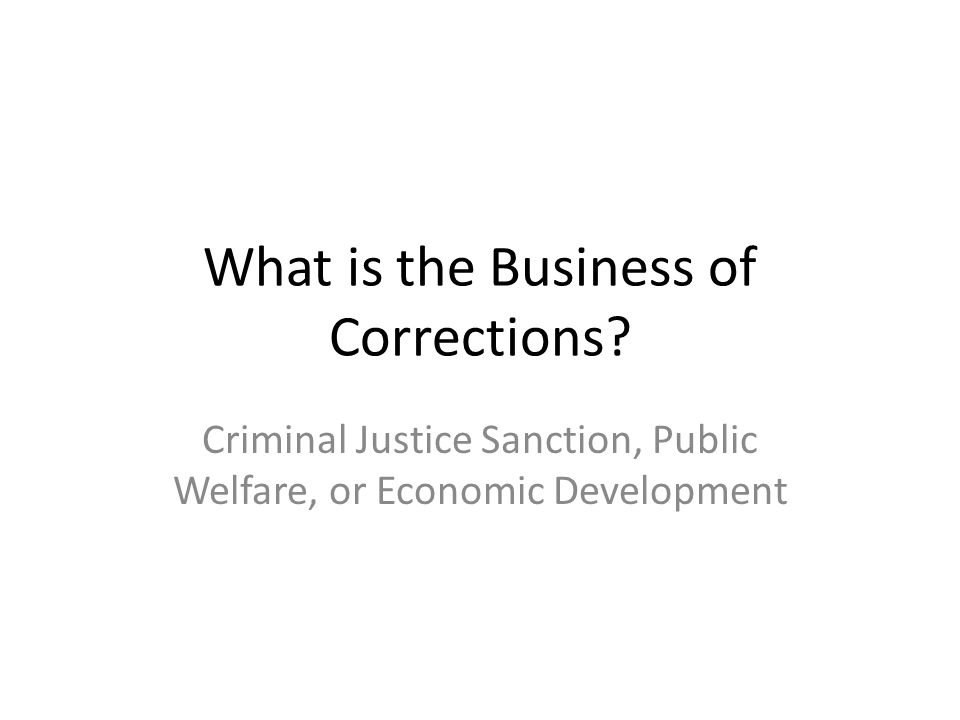 What is the Business of Corrections.