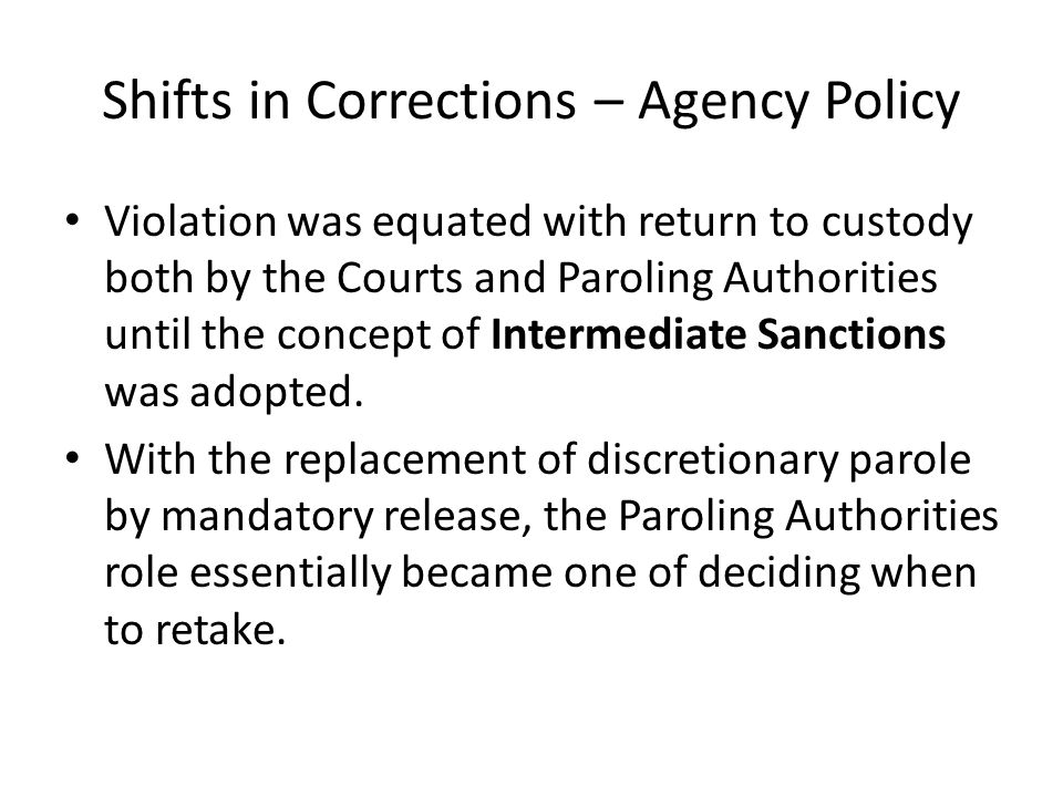 Shifts in Corrections – Agency Policy Violation was equated with return to custody both by the Courts and Paroling Authorities until the concept of In
