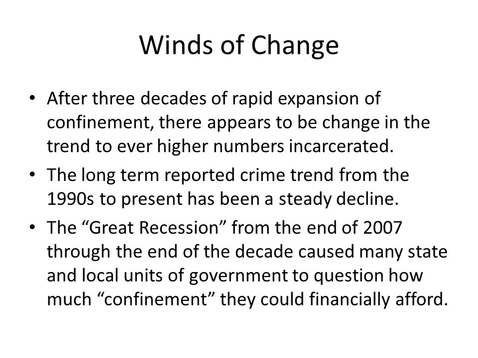Winds of Change After three decades of rapid expansion of confinement, there appears to be change in the trend to ever higher numbers incarcerated.