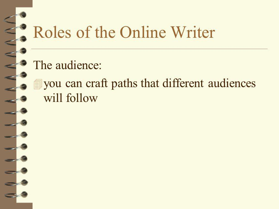 Roles of the Online Writer The audience: 4 you can craft paths that different audiences will follow