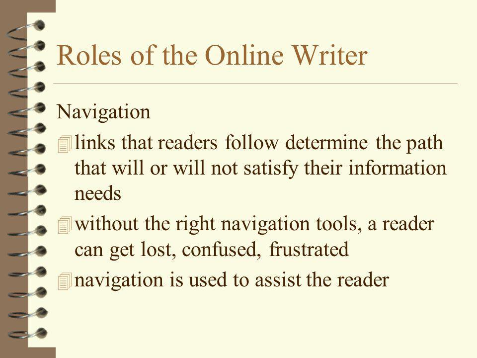 Roles of the Online Writer Navigation 4 links that readers follow determine the path that will or will not satisfy their information needs 4 without t