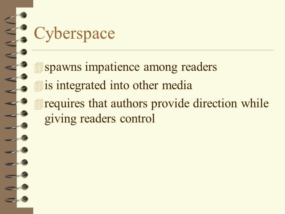 Cyberspace 4 spawns impatience among readers 4 is integrated into other media 4 requires that authors provide direction while giving readers control