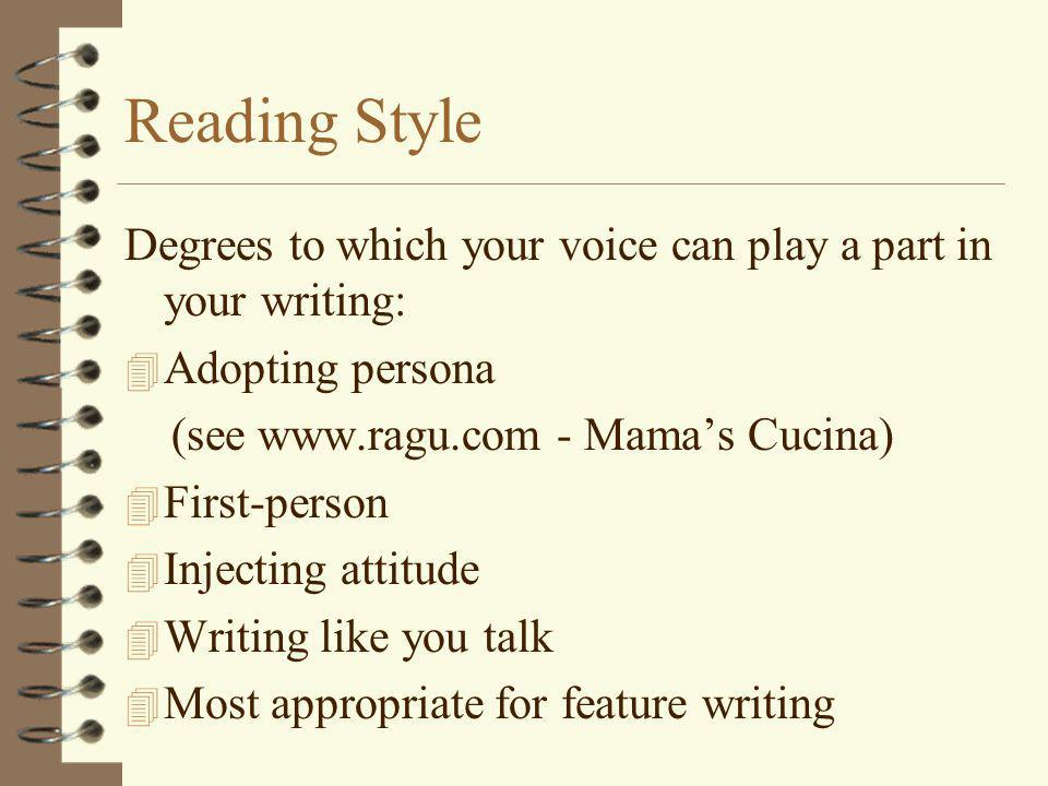 Reading Style Degrees to which your voice can play a part in your writing: 4 Adopting persona (see www.ragu.com - Mama's Cucina) 4 First-person 4 Inje