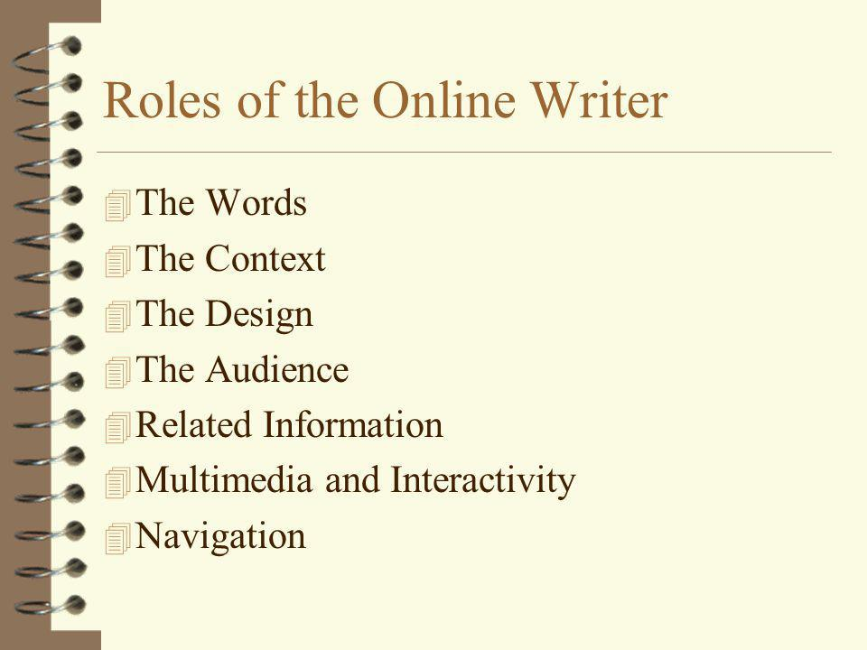 Roles of the Online Writer 4 The Words 4 The Context 4 The Design 4 The Audience 4 Related Information 4 Multimedia and Interactivity 4 Navigation