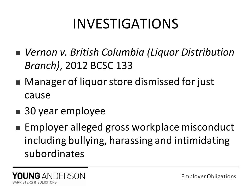 Employer Obligations Vernon v. British Columbia (Liquor Distribution Branch), 2012 BCSC 133 Manager of liquor store dismissed for just cause 30 year e