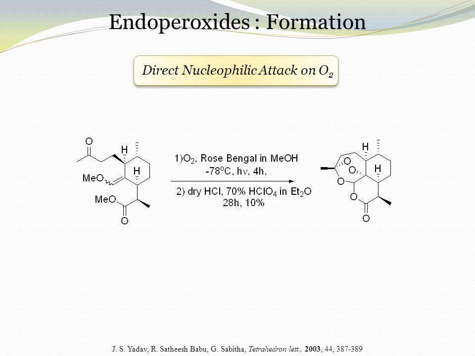Endoperoxides : Formation J. S. Yadav, R. Satheesh Babu, G.
