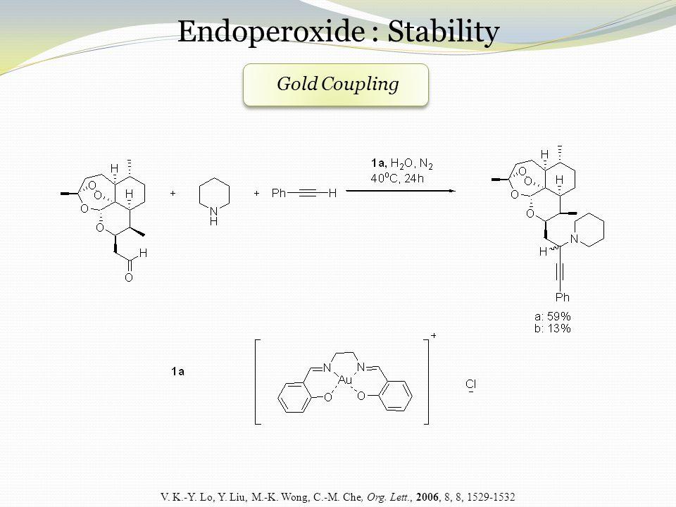Endoperoxide : Stability V. K.-Y. Lo, Y. Liu, M.-K.
