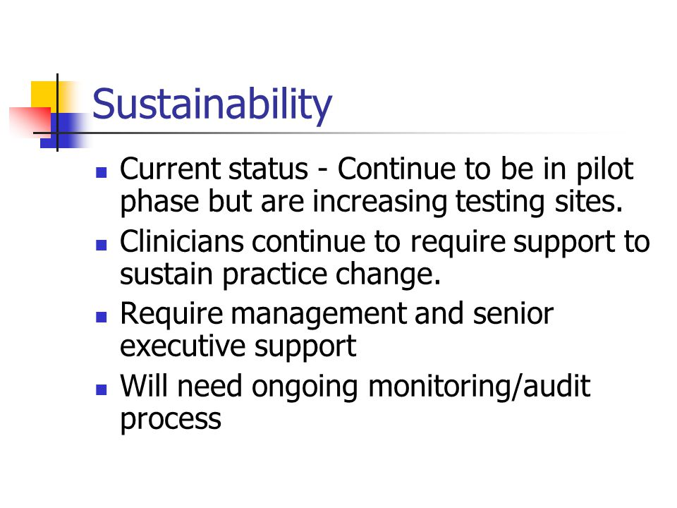 Sustainability Current status - Continue to be in pilot phase but are increasing testing sites.