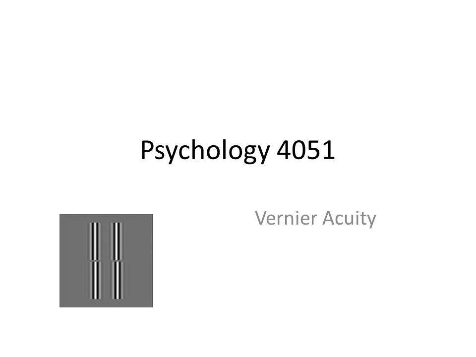 Psychology 4051 Vernier Acuity