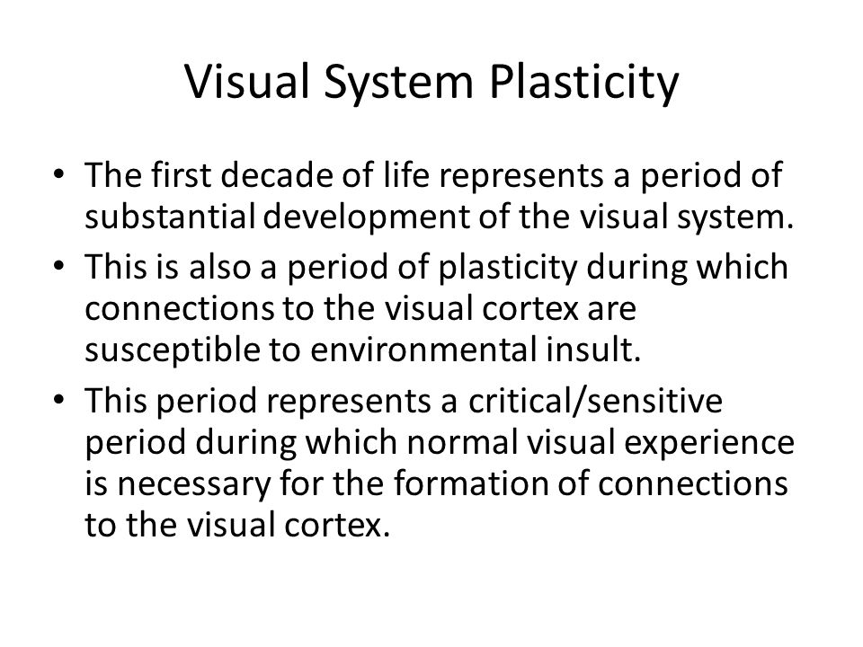 The first decade of life represents a period of substantial development of the visual system. This is also a period of plasticity during which connect