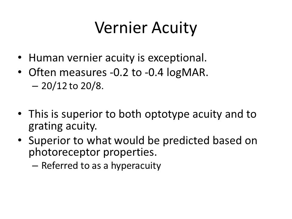 Measurement of Vernier Acuity In adults, it's simply measured as the smallest offset that can be detect.