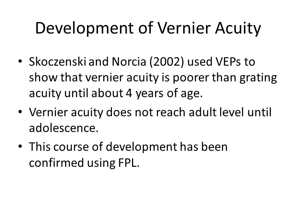 Mechanisms Underlying Development Given its slow maturation compared to grating acuity and the fact it's a hyperacuity, vernier acuity is not likely mediated by photoreceptor properties.