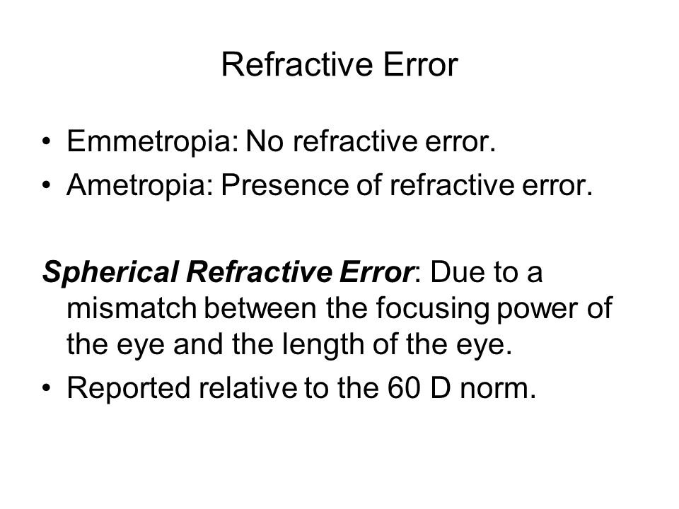 Refractive Error Emmetropia: No refractive error.Ametropia: Presence of refractive error.