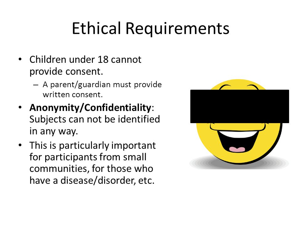 Ethical Requirements Children under 18 cannot provide consent.