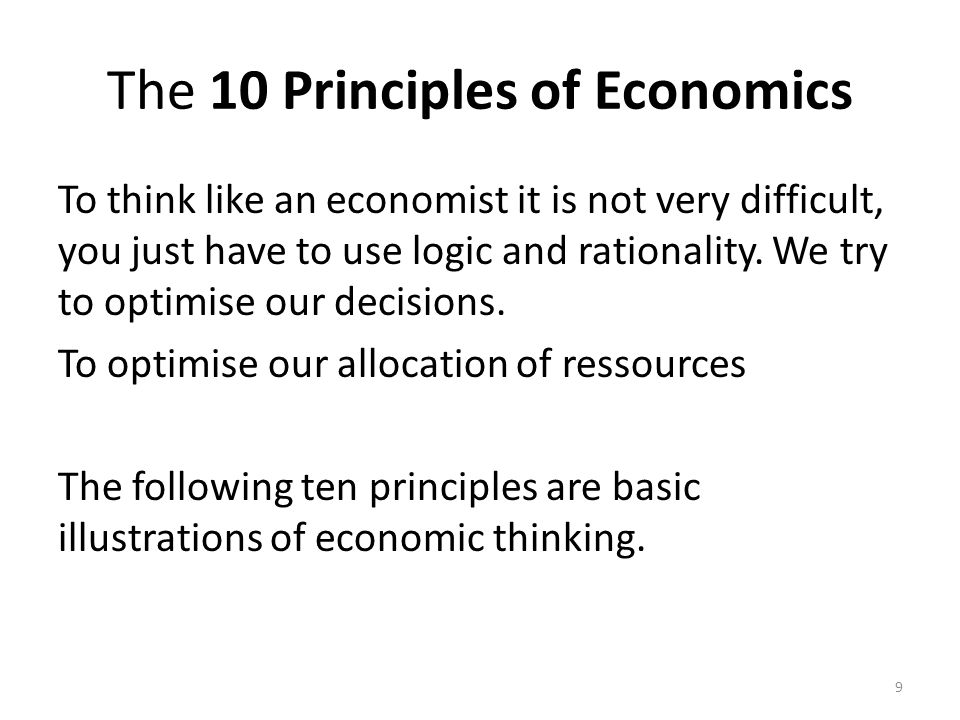 The 10 Principles of Economics To think like an economist it is not very difficult, you just have to use logic and rationality.
