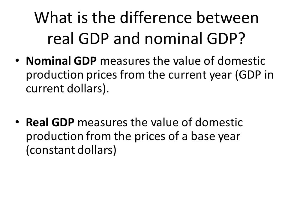 What is the difference between real GDP and nominal GDP? Nominal GDP measures the value of domestic production prices from the current year (GDP in cu