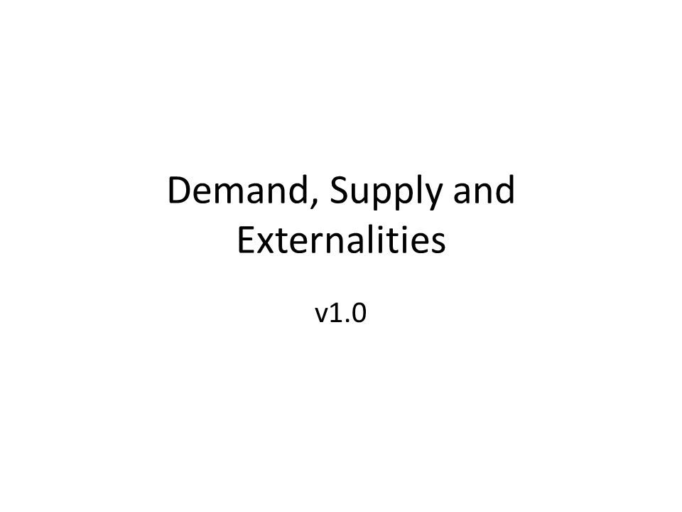 Demand, Supply and Externalities v1.0