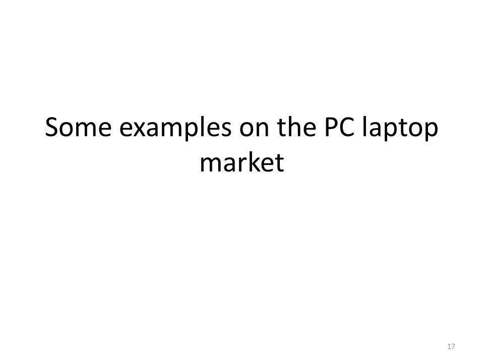 Some examples on the PC laptop market 17