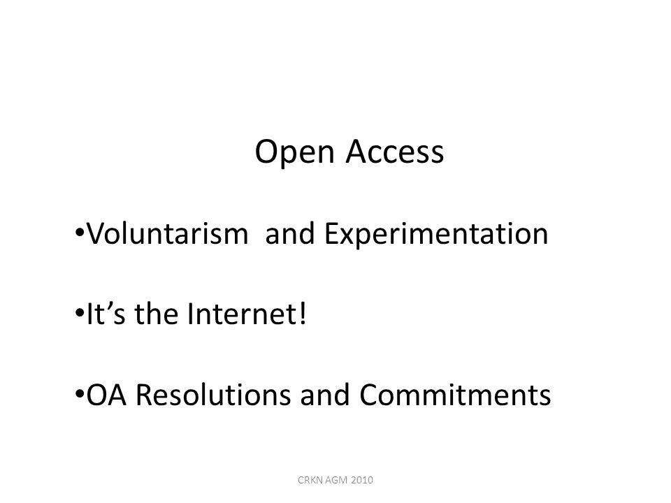 Open Access Voluntarism and Experimentation It's the Internet! OA Resolutions and Commitments