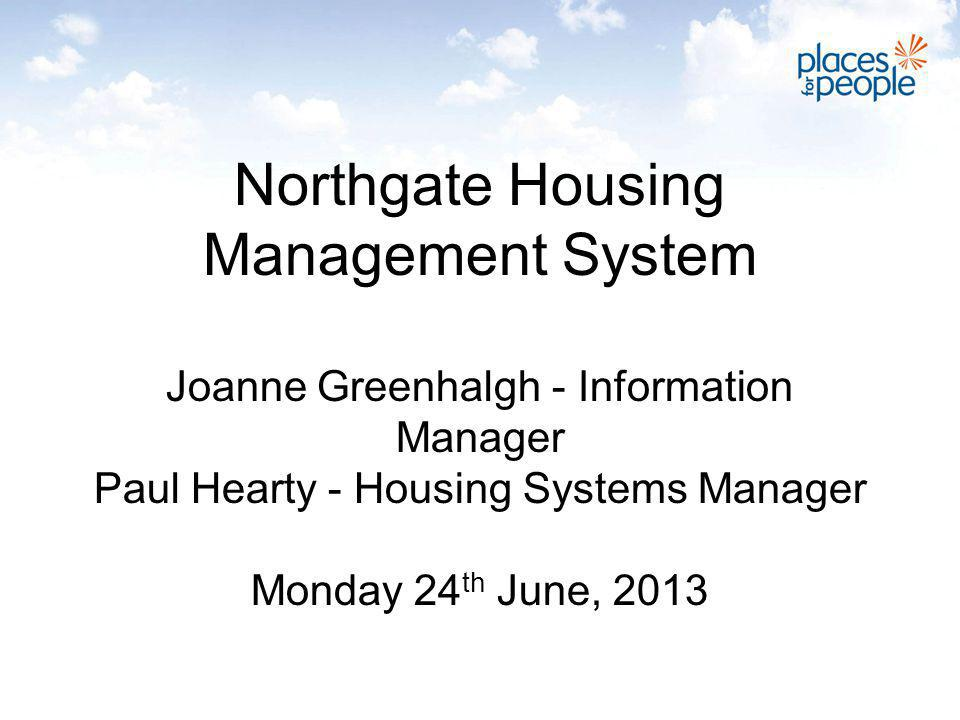 Northgate Housing Management System Joanne Greenhalgh - Information Manager Paul Hearty - Housing Systems Manager Monday 24 th June, 2013