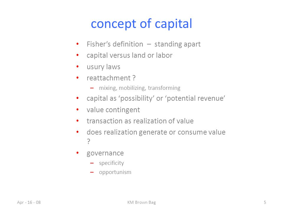 concept of capital Fisher's definition – standing apart capital versus land or labor usury laws reattachment ? – mixing, mobilizing, transforming capi