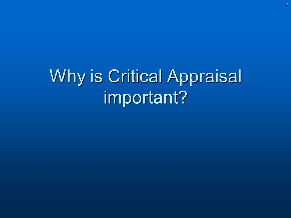2 Why is Critical Appraisal important