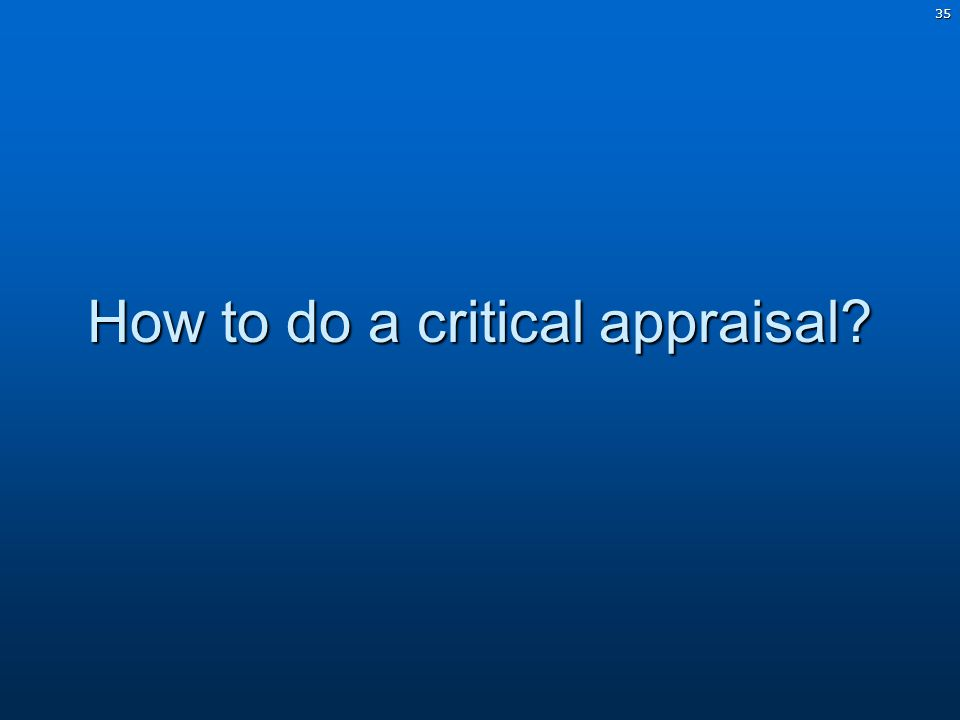 35 How to do a critical appraisal