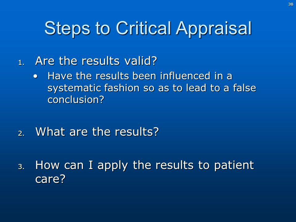 38 Steps to Critical Appraisal 1. Are the results valid.