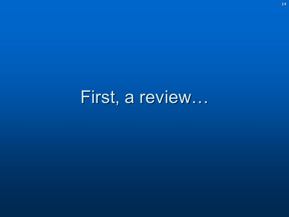 14 First, a review…