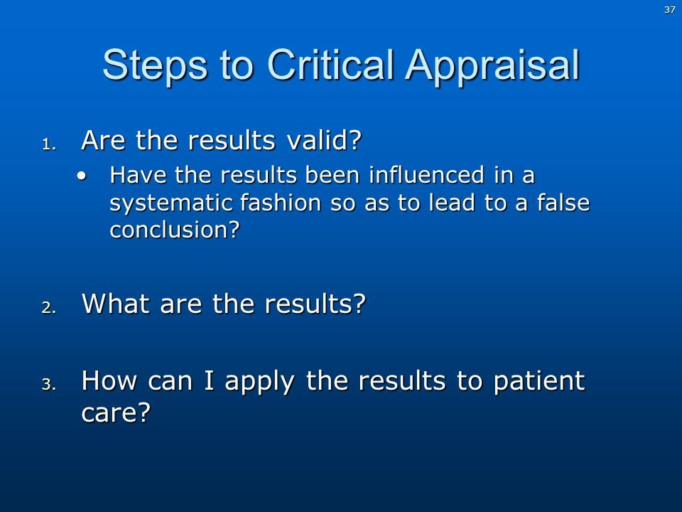 37 Steps to Critical Appraisal 1. Are the results valid.
