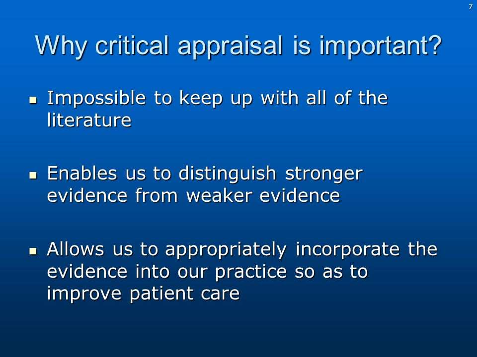 7 Why critical appraisal is important.